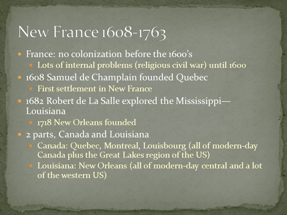 New France 1608-1763 France: no colonization before the 1600's