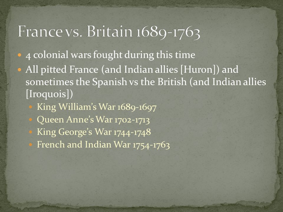 France vs. Britain 1689-1763 4 colonial wars fought during this time