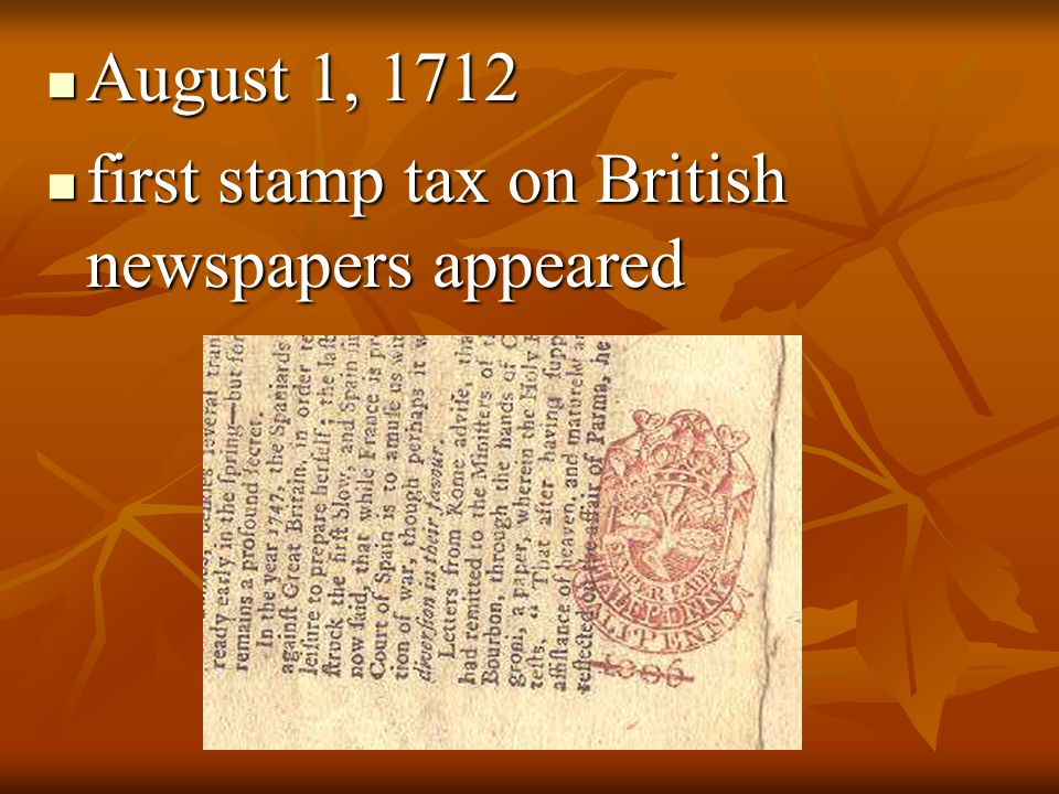 August 1, 1712 first stamp tax on British newspapers appeared