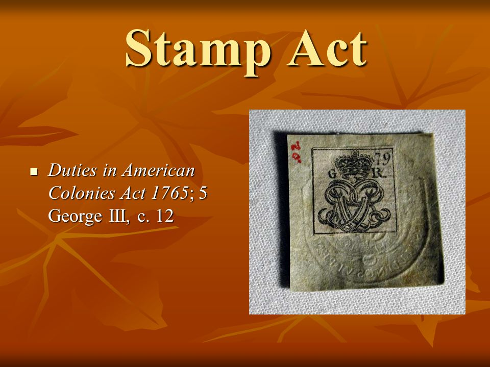 Stamp Act Duties in American Colonies Act 1765; 5 George III, c. 12