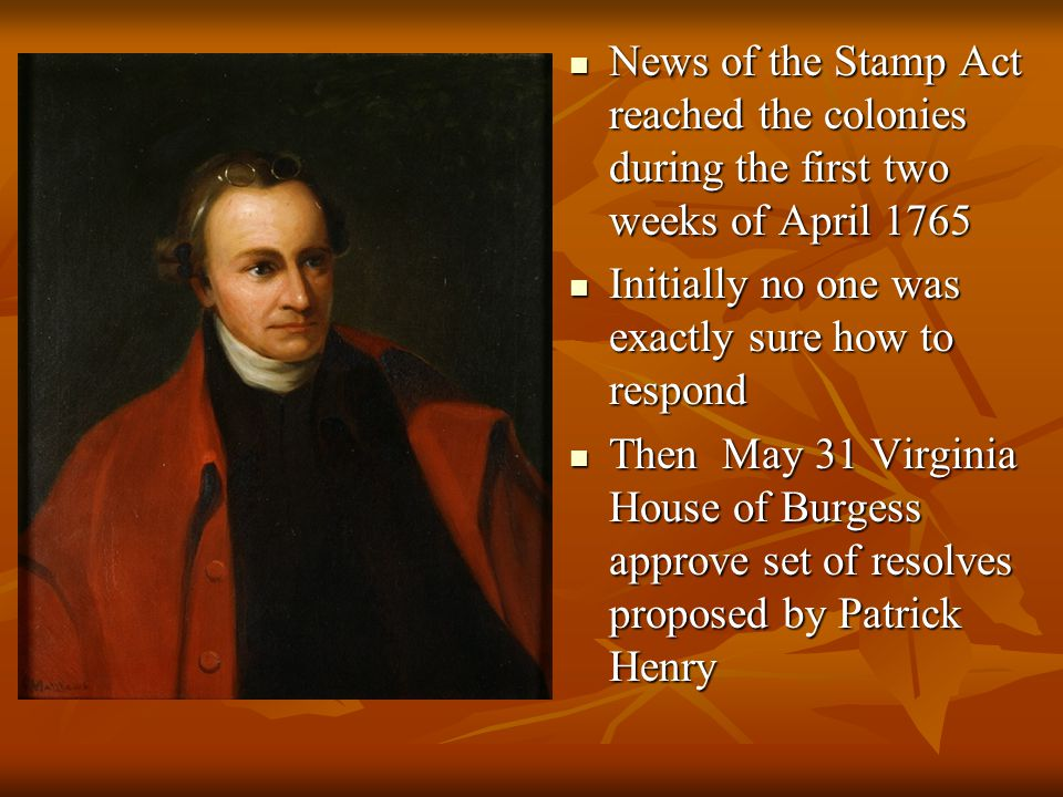 News of the Stamp Act reached the colonies during the first two weeks of April 1765