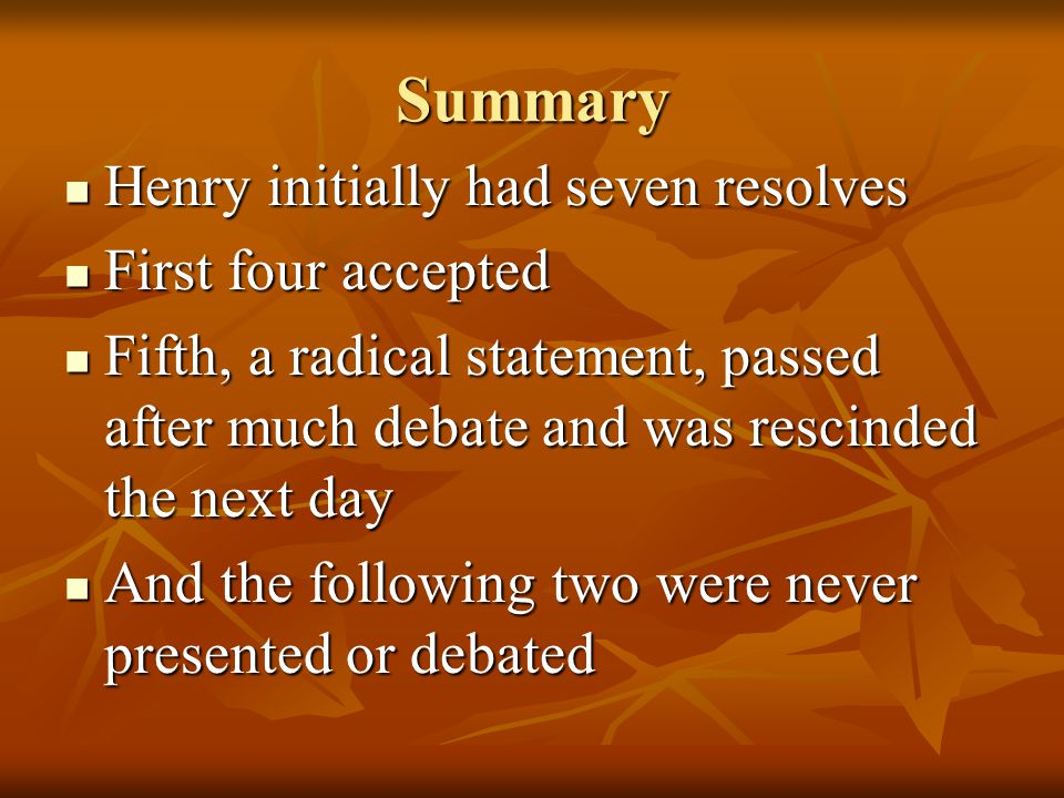 Summary Henry initially had seven resolves First four accepted