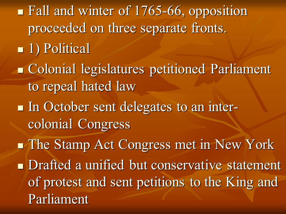 Fall and winter of 1765-66, opposition proceeded on three separate fronts.