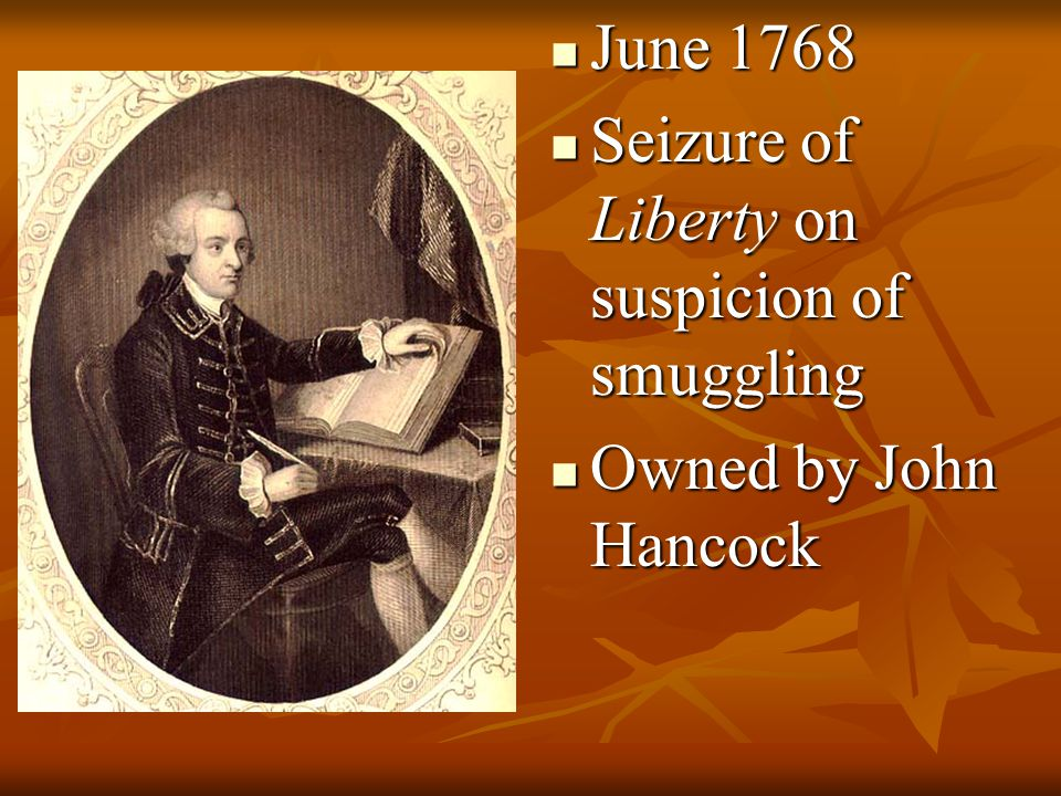 June 1768 Seizure of Liberty on suspicion of smuggling Owned by John Hancock
