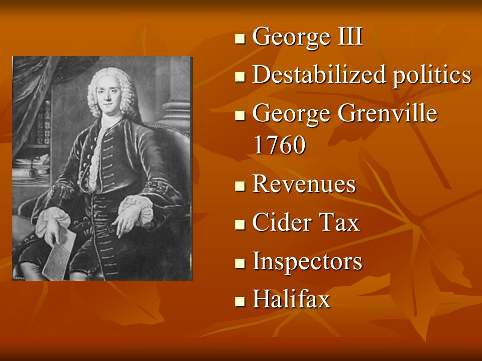 George III Destabilized politics George Grenville 1760 Revenues Cider Tax Inspectors Halifax
