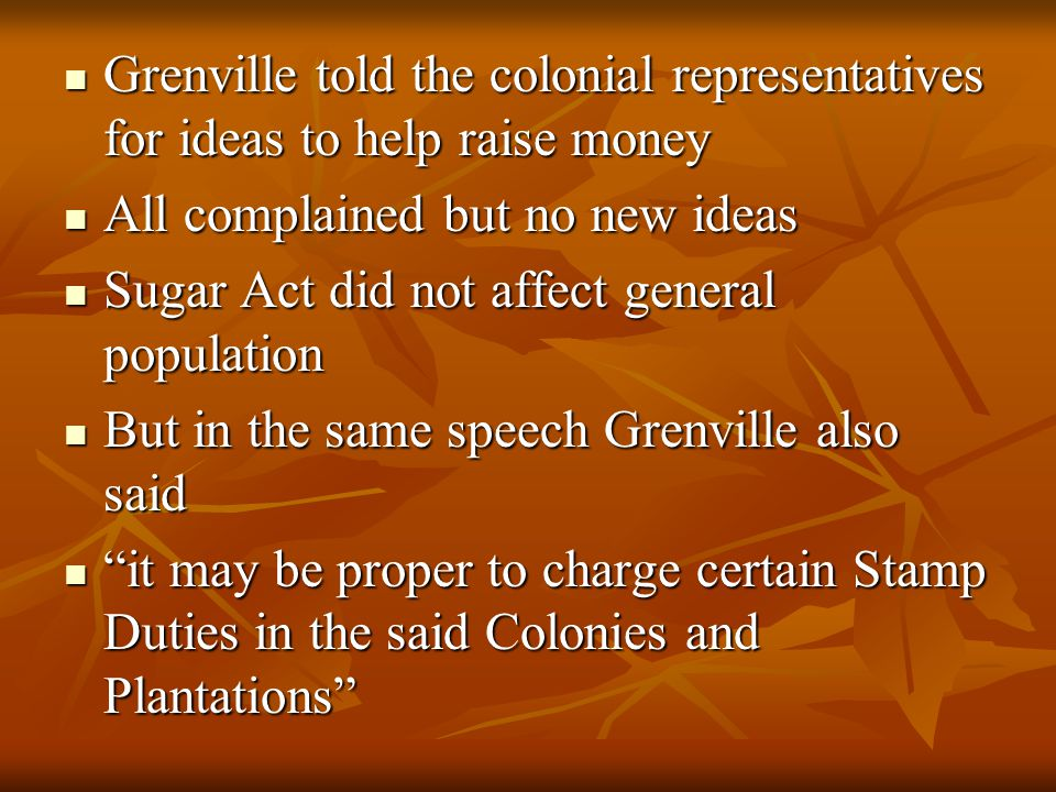 Grenville told the colonial representatives for ideas to help raise money
