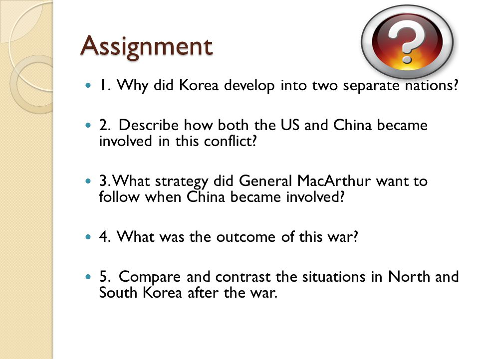 Assignment 1. Why did Korea develop into two separate nations