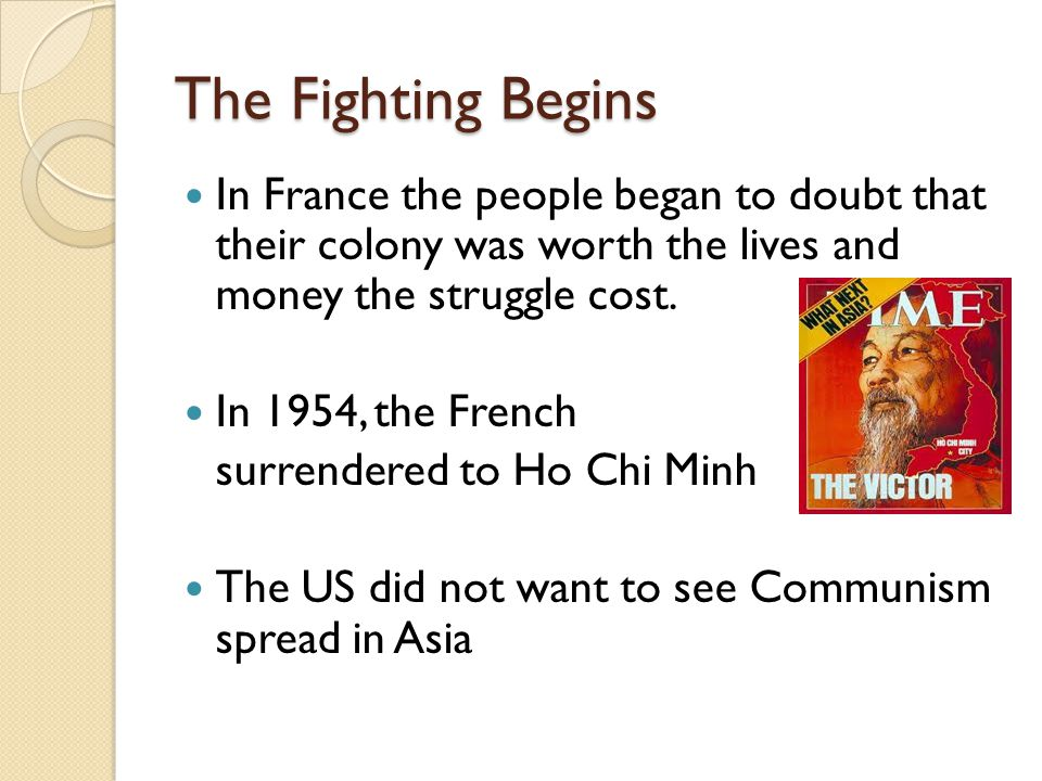 The Fighting Begins In France the people began to doubt that their colony was worth the lives and money the struggle cost.