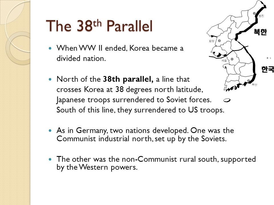 The 38th Parallel When WW II ended, Korea became a divided nation.