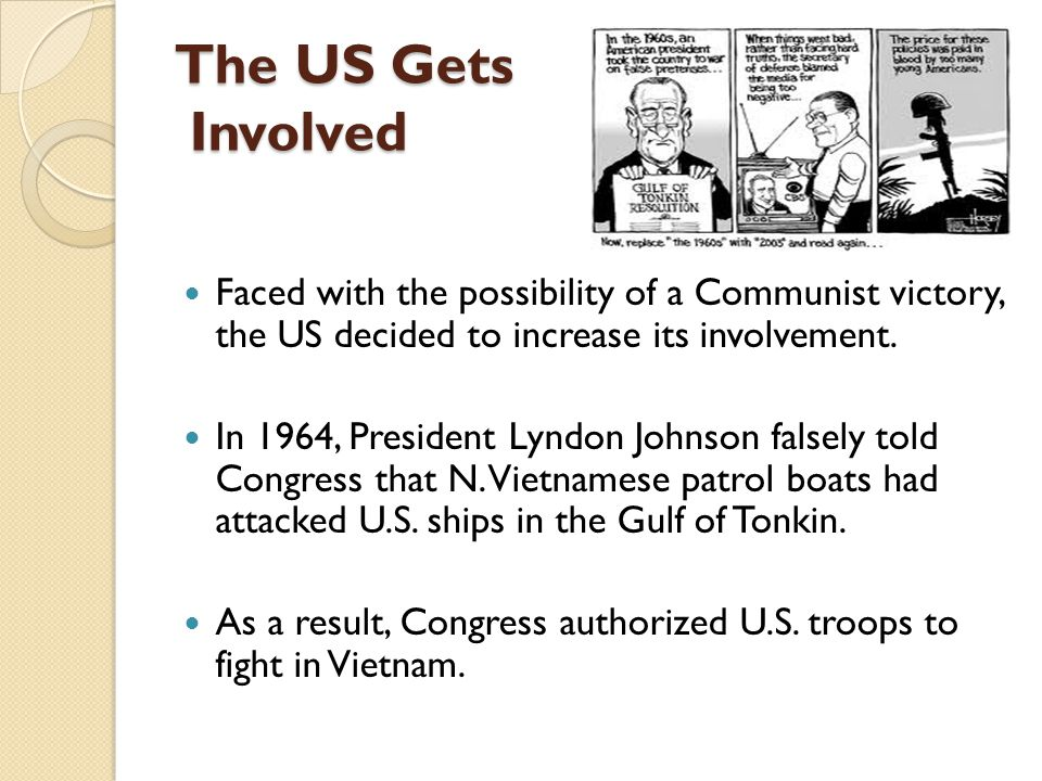 The US Gets Involved Faced with the possibility of a Communist victory, the US decided to increase its involvement.