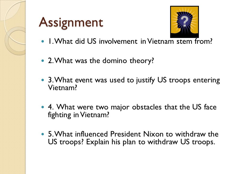 Assignment 1. What did US involvement in Vietnam stem from