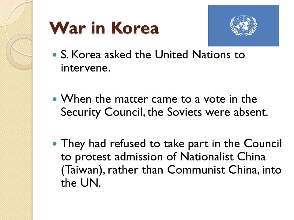 War in Korea S. Korea asked the United Nations to intervene.