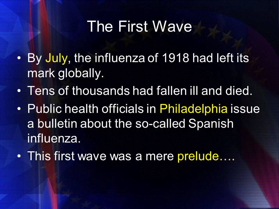The First Wave By July, the influenza of 1918 had left its mark globally. Tens of thousands had fallen ill and died.