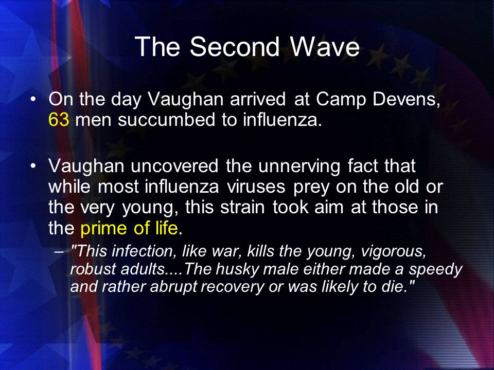 The Second Wave On the day Vaughan arrived at Camp Devens, 63 men succumbed to influenza.
