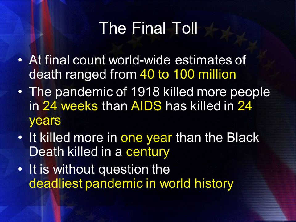 The Final Toll At final count world-wide estimates of death ranged from 40 to 100 million.