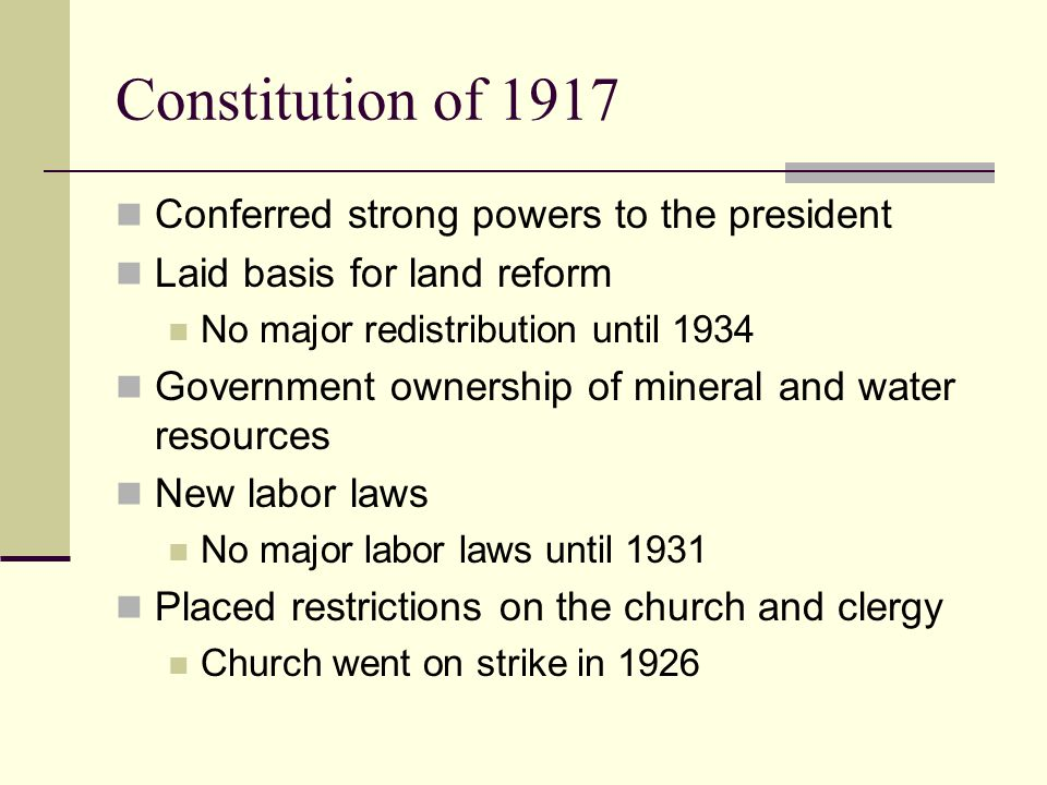 Constitution of 1917 Conferred strong powers to the president