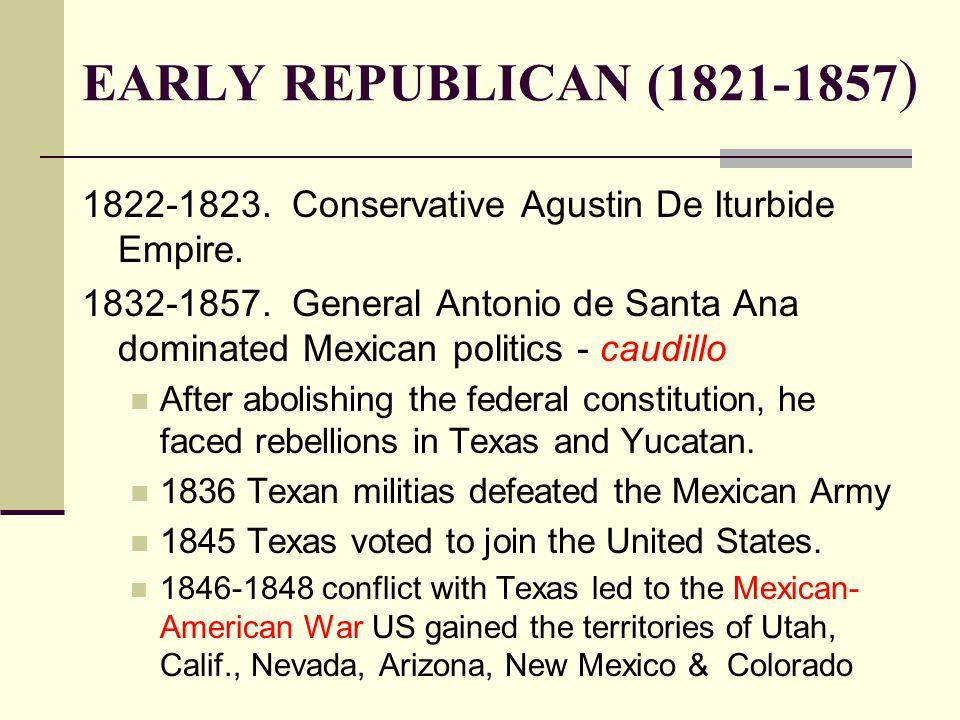 EARLY REPUBLICAN (1821-1857) 1822-1823. Conservative Agustin De Iturbide Empire.