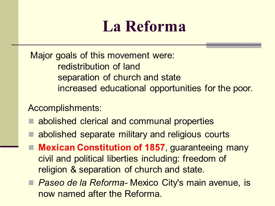 La Reforma Major goals of this movement were: redistribution of land