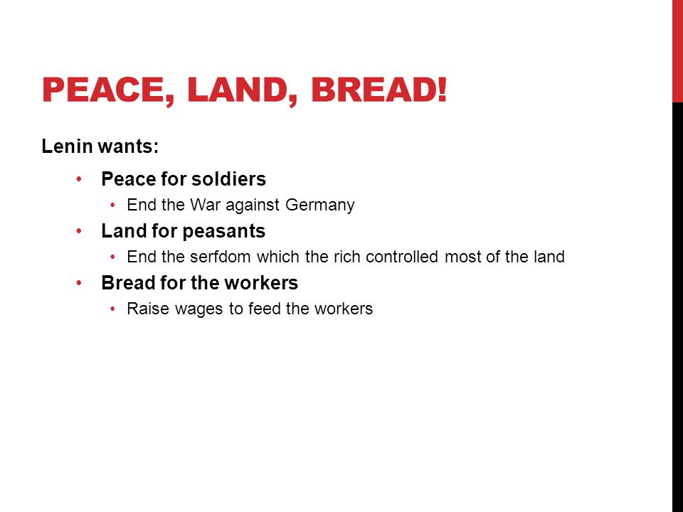 PEACE, LAND, BREAD! Lenin wants: Peace for soldiers Land for peasants