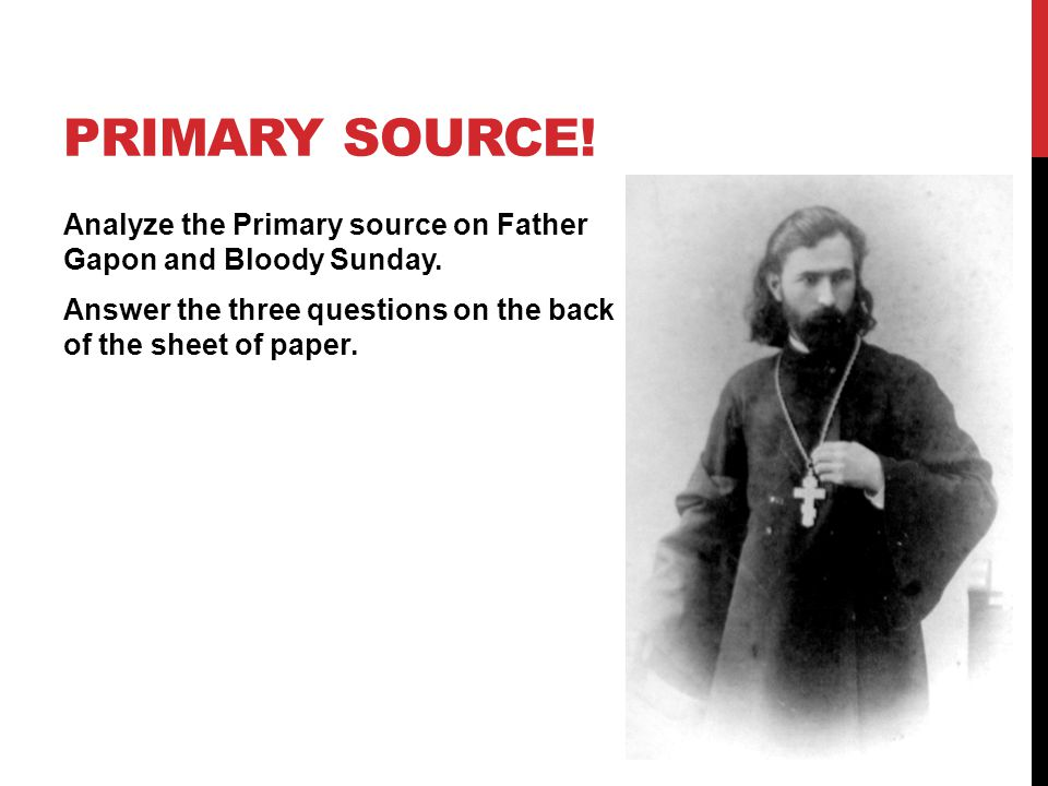 Primary Source! Analyze the Primary source on Father Gapon and Bloody Sunday. Answer the three questions on the back of the sheet of paper.