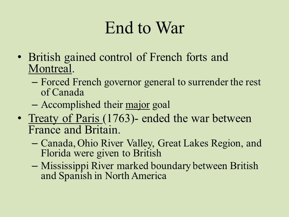 End to War British gained control of French forts and Montreal.