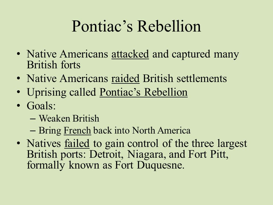 Pontiac's Rebellion Native Americans attacked and captured many British forts. Native Americans raided British settlements.