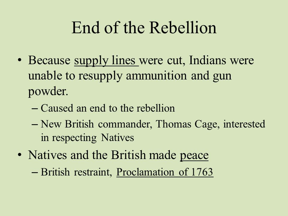 End of the Rebellion Because supply lines were cut, Indians were unable to resupply ammunition and gun powder.