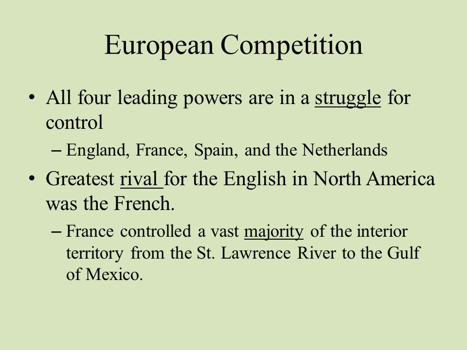 European Competition All four leading powers are in a struggle for control. England, France, Spain, and the Netherlands.
