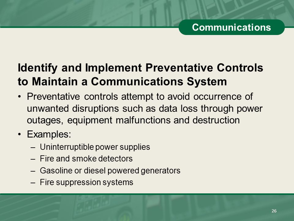 Communications Identify and Implement Preventative Controls to Maintain a Communications System.