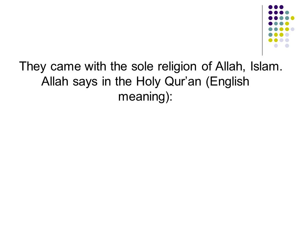 They came with the sole religion of Allah, Islam