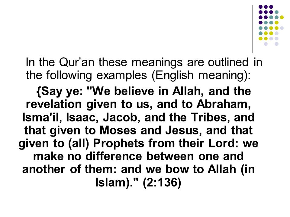 In the Qur'an these meanings are outlined in the following examples (English meaning):