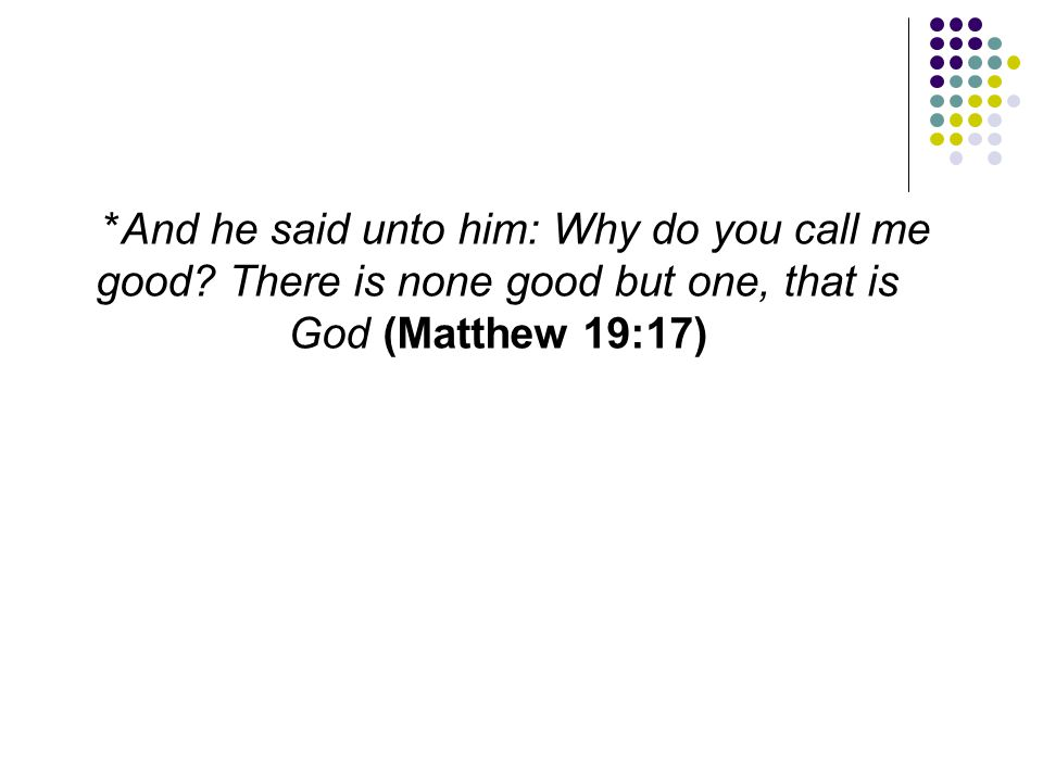 And he said unto him: Why do you call me good