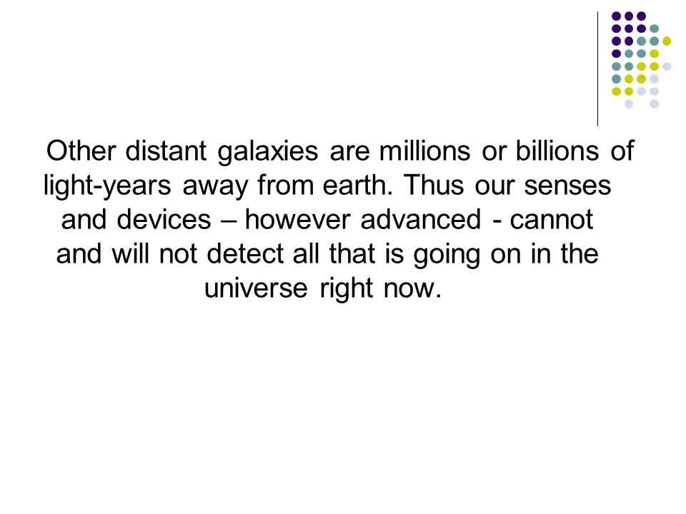 Other distant galaxies are millions or billions of light-years away from earth.