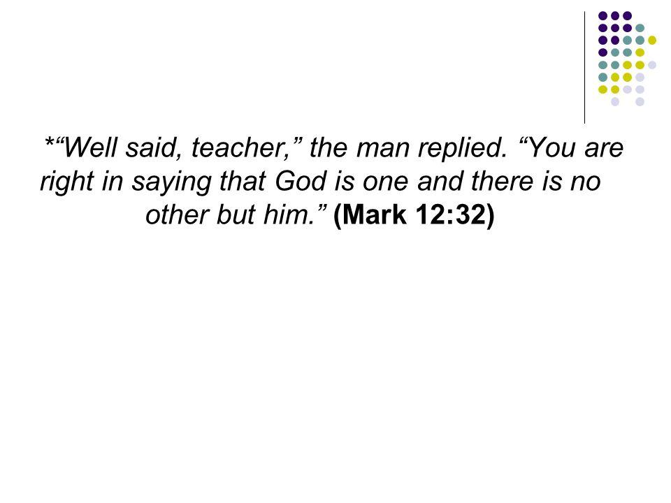 Well said, teacher, the man replied