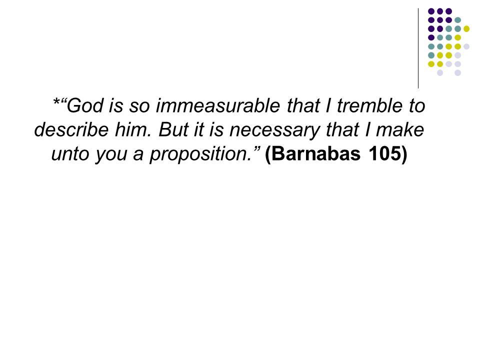 God is so immeasurable that I tremble to describe him
