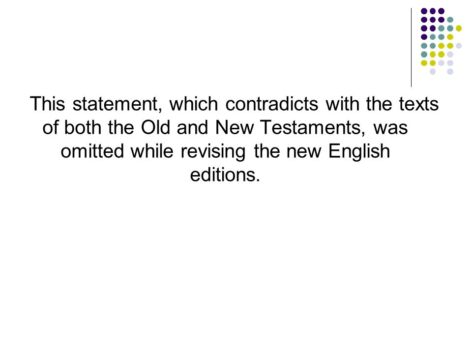 This statement, which contradicts with the texts of both the Old and New Testaments, was omitted while revising the new English editions.
