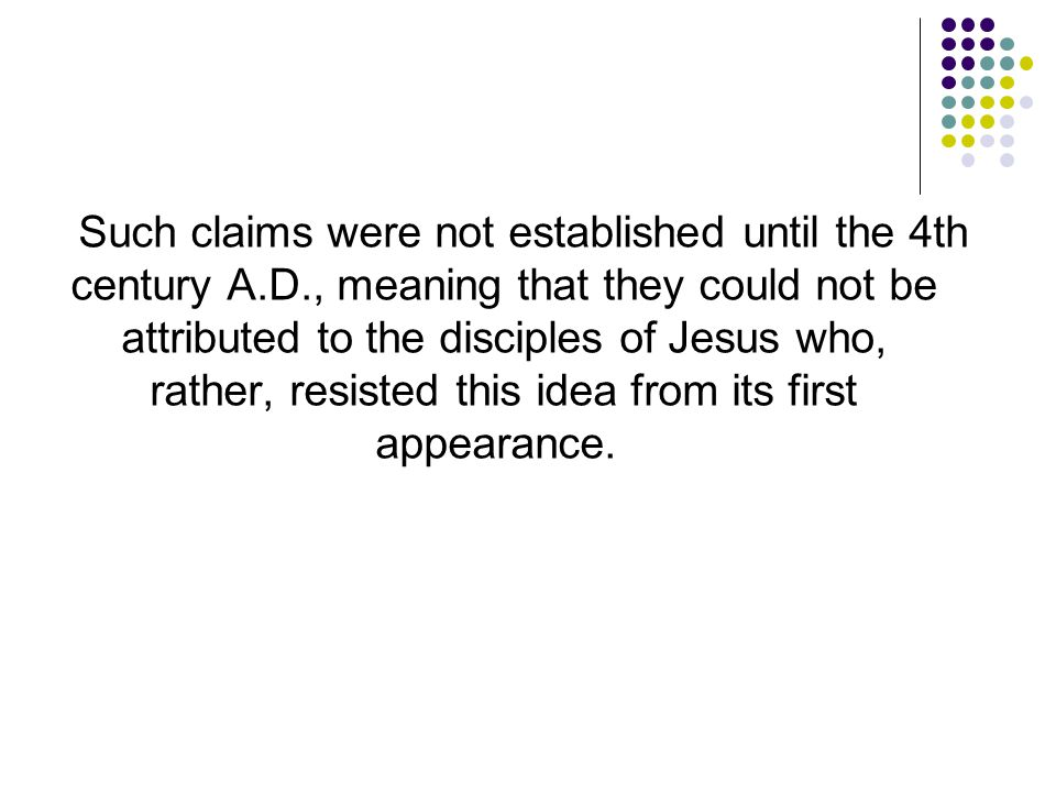Such claims were not established until the 4th century A. D