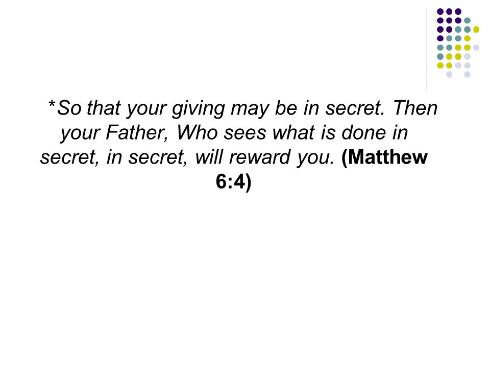 So that your giving may be in secret