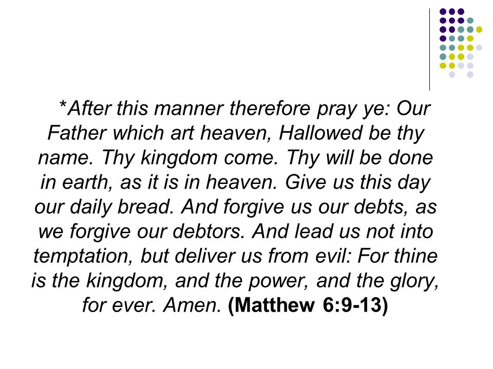 *After this manner therefore pray ye: Our Father which art heaven, Hallowed be thy name.