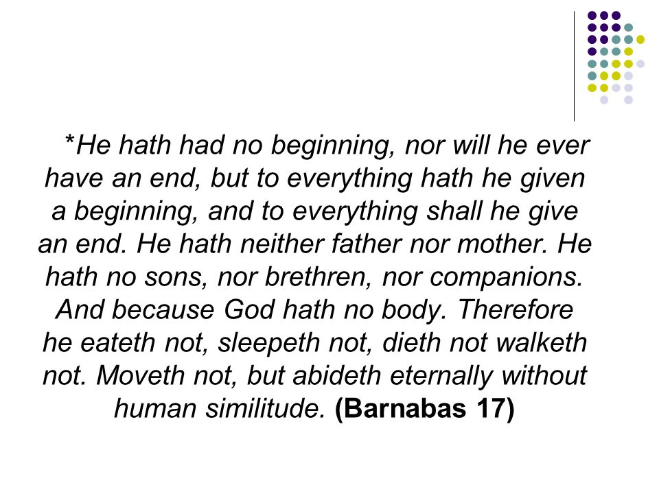 *He hath had no beginning, nor will he ever have an end, but to everything hath he given a beginning, and to everything shall he give an end.