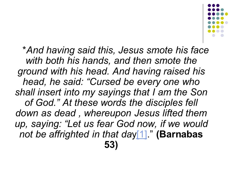 *And having said this, Jesus smote his face with both his hands, and then smote the ground with his head.