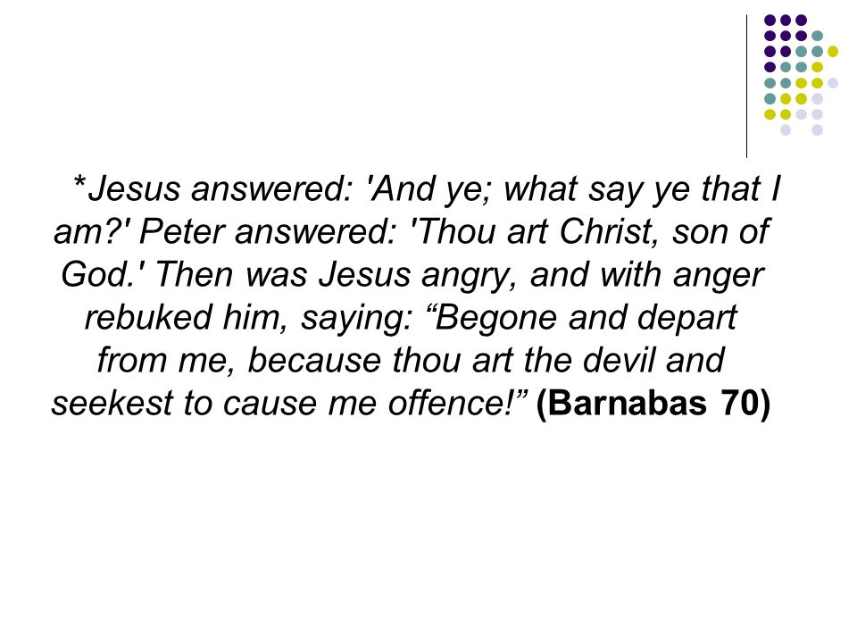 Jesus answered: And ye; what say ye that I am