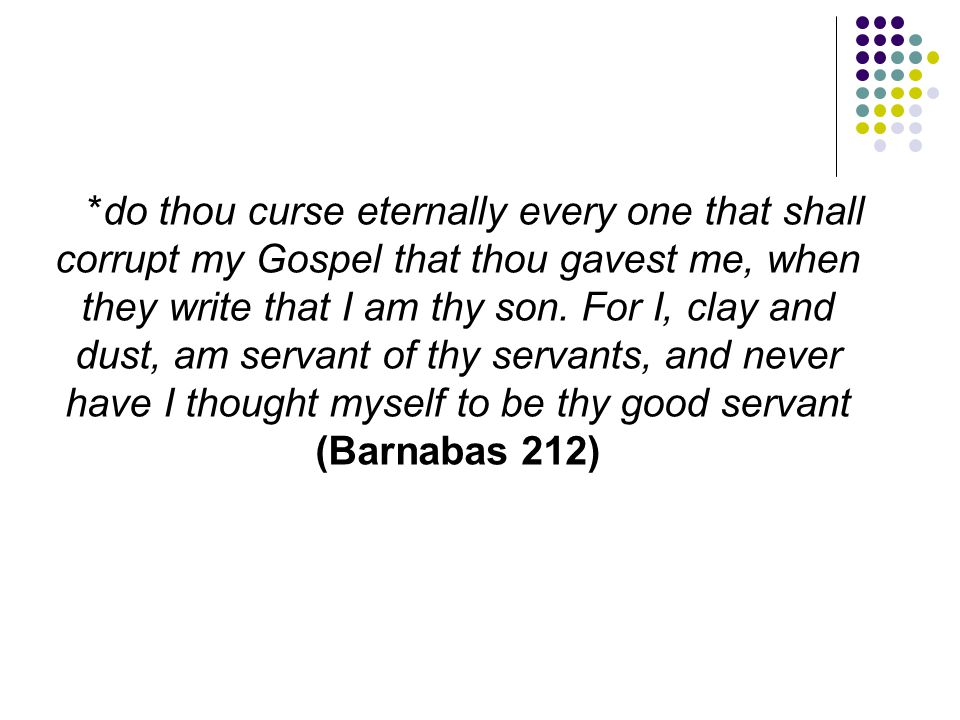*do thou curse eternally every one that shall corrupt my Gospel that thou gavest me, when they write that I am thy son.
