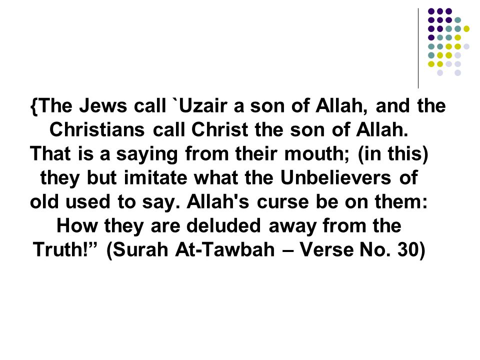 {The Jews call `Uzair a son of Allah, and the Christians call Christ the son of Allah.