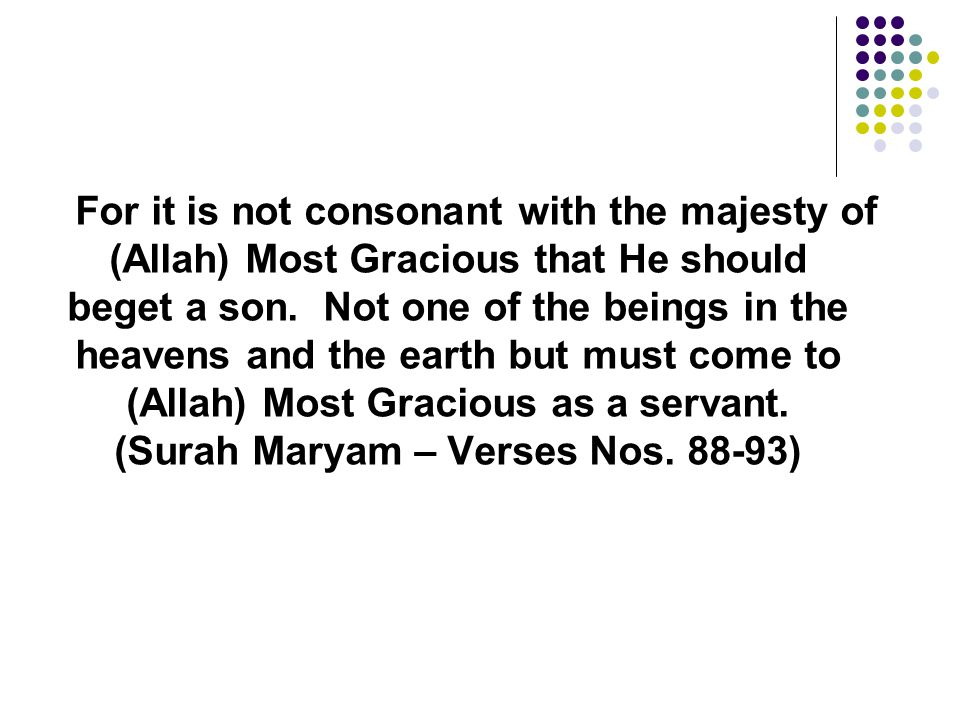For it is not consonant with the majesty of (Allah) Most Gracious that He should beget a son.
