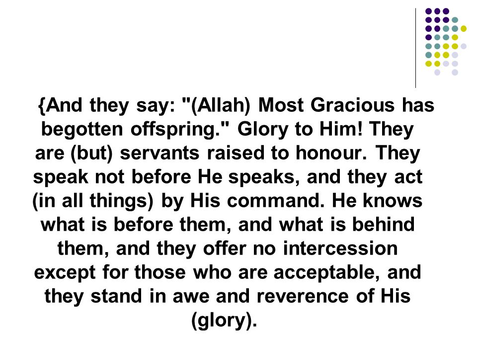 {And they say: (Allah) Most Gracious has begotten offspring