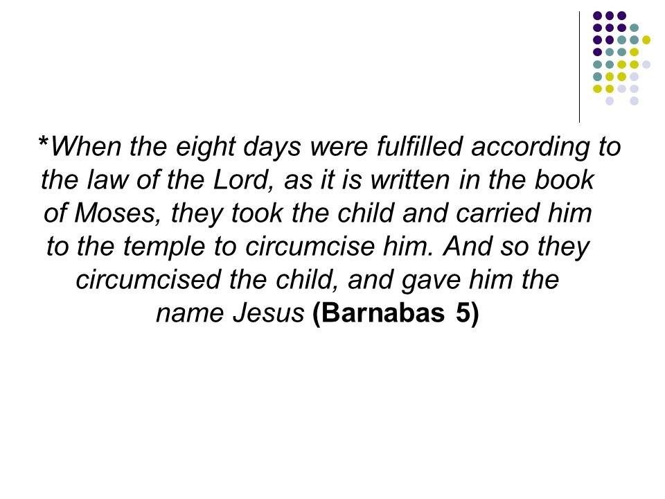 *When the eight days were fulfilled according to the law of the Lord, as it is written in the book of Moses, they took the child and carried him to the temple to circumcise him.
