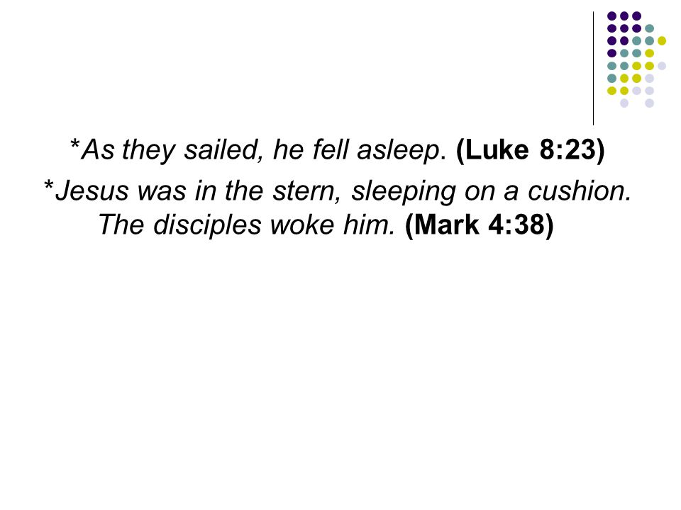 *As they sailed, he fell asleep. (Luke 8:23)