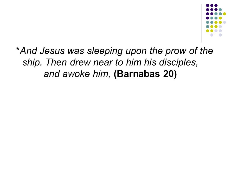 And Jesus was sleeping upon the prow of the ship
