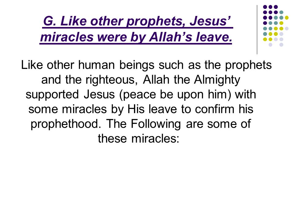G. Like other prophets, Jesus' miracles were by Allah's leave.